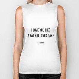 I love you like a fat kid loves cake Biker Tank