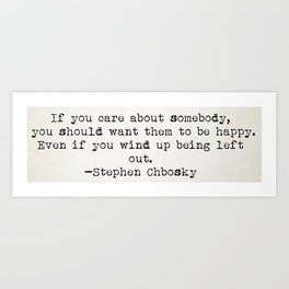 """""""If you care about somebody, you should want them to be happy..."""" - Stephen Chbosky Art Print"""