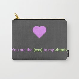 Web Design Love - You are the css to my html Carry-All Pouch
