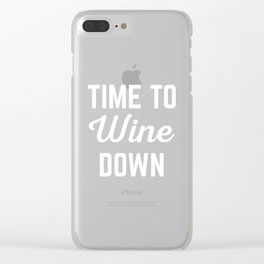 Wine Down Funny Quote Clear iPhone Case