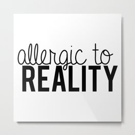 Allergic to reality. Metal Print