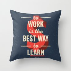To Work Is The Best Way To Learn Throw Pillow