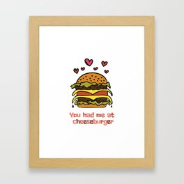 You had me at cheeseburger Framed Art Print