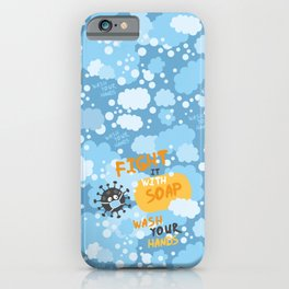 Fight it with SOAP. Wash your hands. iPhone Case