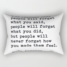 People Will Never Forget How You Made Them Feel, Maya Angelou Quote Rectangular Pillow