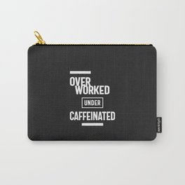 Overworked Under Caffeinated Carry-All Pouch