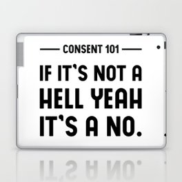 Consent 101 - If it's not a HELL YEAH it's a no. Laptop & iPad Skin
