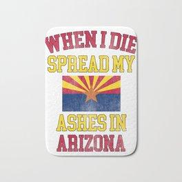When I Die Spread My Ashes in Arizona Gift Arizonian Pride Distressed Design Bath Mat