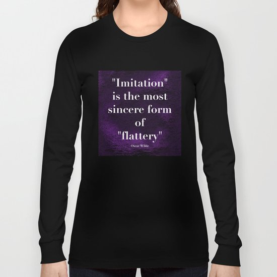 """Imitation is the most sincere form of flattery."" - Oscar Wilde Long Sleeve T-shirt"