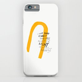 I Hope Today Is One Of Those Days You Notice Light In Little Things iPhone Case
