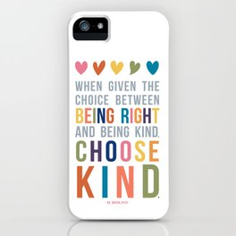 When Given the Choice Between Being Right and Being Kind, Choose Kind Quote Art iPhone Case