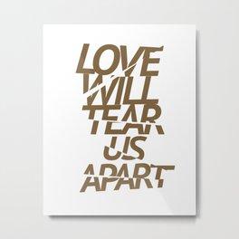 LOVE WILL TEAR US APART #GOLD Metal Print