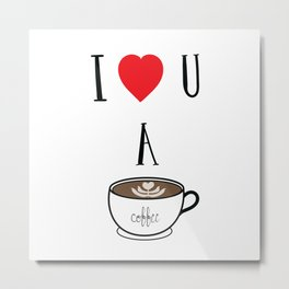 I Heart You A Latte Metal Print