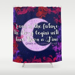 Once Upon a Time- The Lunar Chronicles Quote Shower Curtain