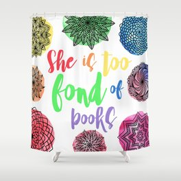 She is too fond of books Shower Curtain