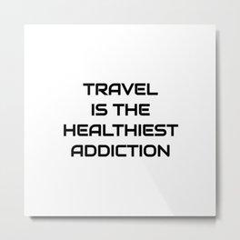 Travel is the healthiest addiction Metal Print