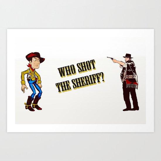 Who Shot The Sheriff? Art Print