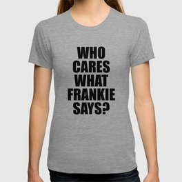 Who Cares What Frankie Says? T-shirt