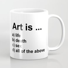 Art is ... a) life b) death c) sex d) all of the above Mug