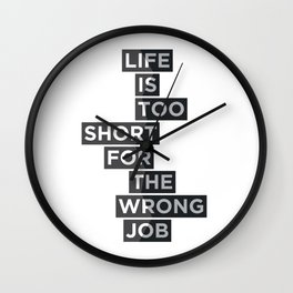 Life is too short for the wrong job Wall Clock