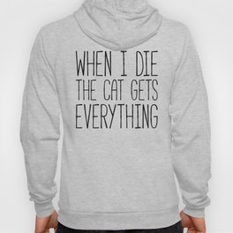 Cat Gets Everything Funny Quote Hoody
