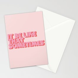 It Be Like That Sometimes - Pink Stationery Cards