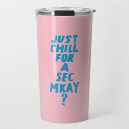 Just Chill for a Sec Travel Mug