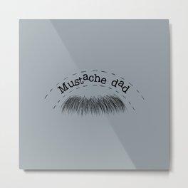 Mustache Dad Metal Print