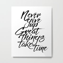 MOTIVATIONAL POSTER - Never Give Up Great Things Take Time, Take Time Metal Print