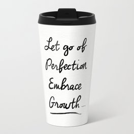 Let go of Perfection, Embrace growth Travel Mug