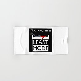 Not now, I'm in Least Mode Hand & Bath Towel