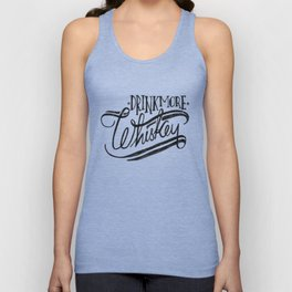 Drink More Whiskey... Unisex Tank Top