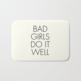 Bad girls do it well, strong woman, independent women quote, free girls Bath Mat