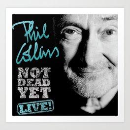 Phil Collins Not Dead Yet Art Print
