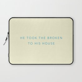 He took the broken to his house. Laptop Sleeve