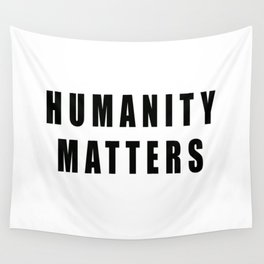 HUMANITY MATTERS Wall Tapestry