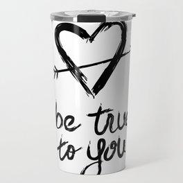 Be True to You by Jessica Kirkland Travel Mug