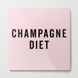 Champagne Diet Funny Quote Metal Print