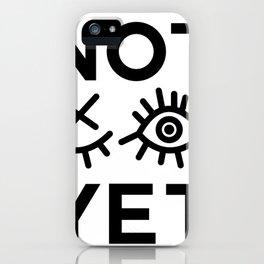 Not Yet iPhone Case
