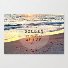We Are Golden Because We Are Alive Canvas Print