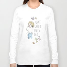 What Would Dolly Do? Long Sleeve T-shirt