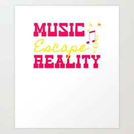 Music Escape Reality Art Print