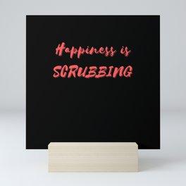 Happiness is Scrubbing Mini Art Print