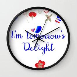 I'm tomorrow's Delight Wall Clock