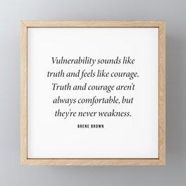 Vulnerability sounds like truth and feels like courage. Brene Brown Framed Mini Art Print