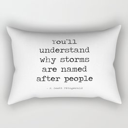 You'll  understand why storms  are named  after people - F. Scott Fitzgerald Rectangular Pillow