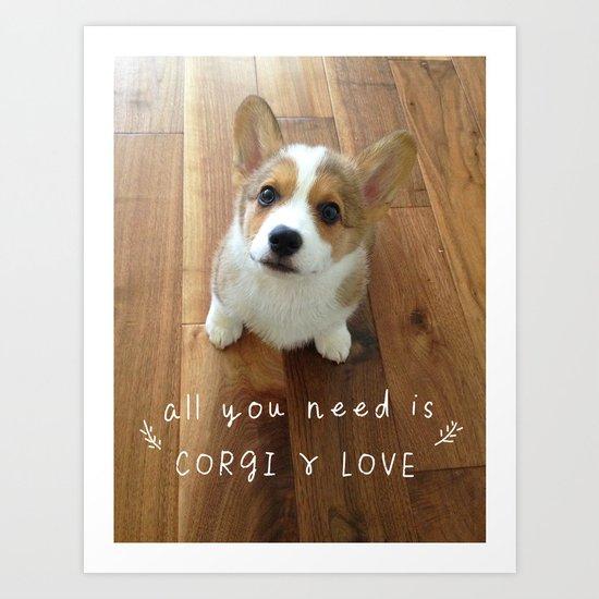 All you need is corgi and love Art Print