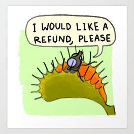 I would like a refund Art Print