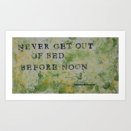 Charles Bukowski Never Get Out Of Bed Color Type Art Print