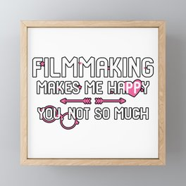 Filmmaking Makes Me Happy You Not So Much Framed Mini Art Print